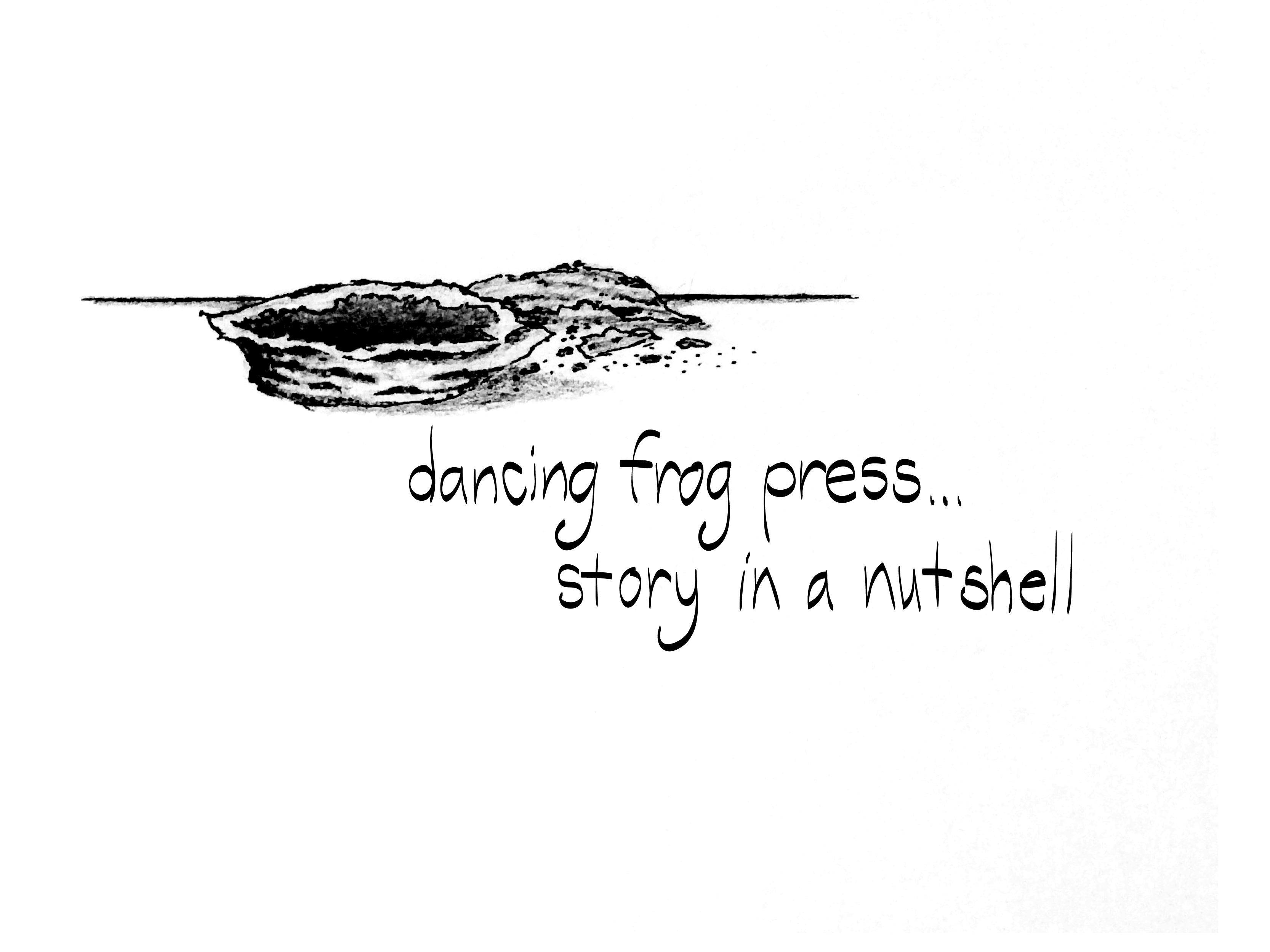 dancing frog press…story in a nutshell